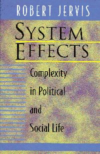 System effects : complexity in political and social life / Robert Jervis. -- Princeton :  Princeton University Press,  1999.