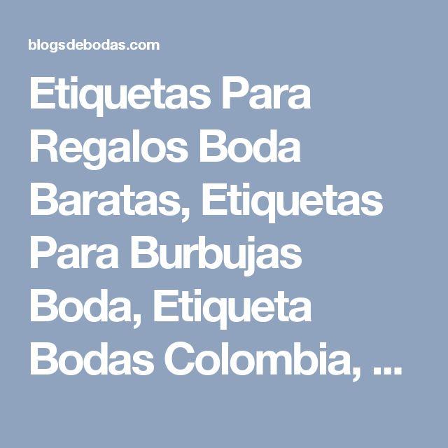 Etiquetas Para Regalos Boda Baratas, Etiquetas Para Burbujas Boda, Etiqueta Bodas Colombia, Etiqueta Boda Civil, - Blogs de Bodas