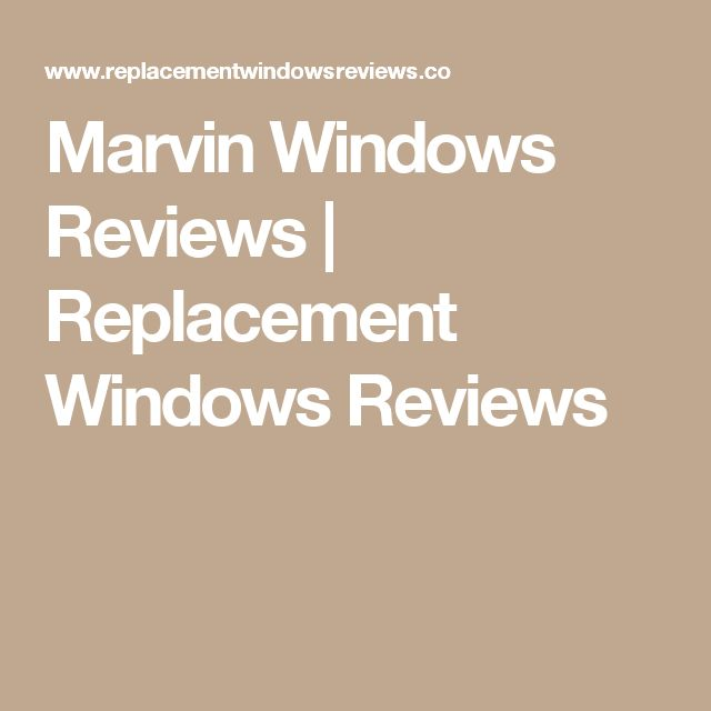 Marvin Windows Reviews | Replacement Windows Reviews