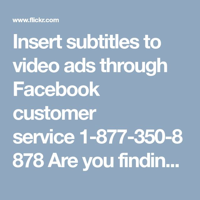 Insert subtitles to video ads through Facebook customer service1-877-350-8878 Are you finding it hard to understand video of different language? Do you need caption to understand video ads? Just for your convenience, Facebook offers you automatic caption tool. For that you have to do some manual settings. Contact Facebook customer service Number experts and learn to add subtitles to video ads easily. Our toll-free number is 1-877-350-8878. For more…
