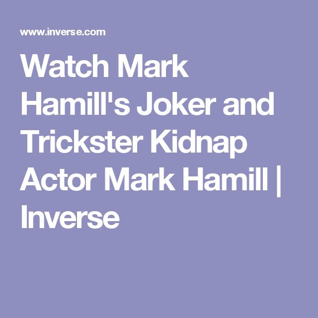 Watch Mark Hamill's Joker and Trickster Kidnap Actor Mark Hamill | Inverse