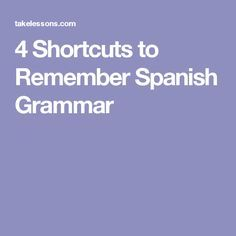 4 Shortcuts to Remember Spanish Grammar