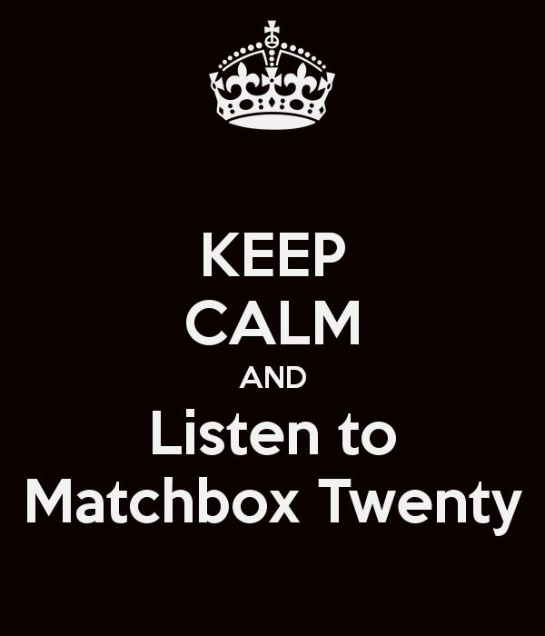 KEEP CALM AND Listen to Matchbox Twenty - KEEP CALM AND CARRY ON Image Generator - brought to you by the Ministry of Information