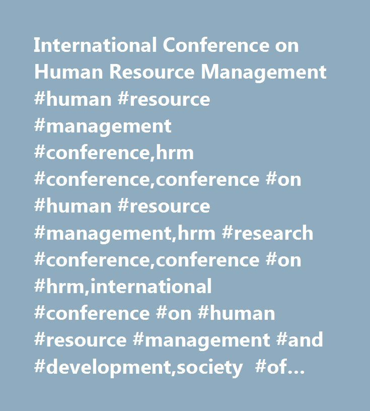 International Conference on Human Resource Management #human #resource #management #conference,hrm #conference,conference #on #human #resource #management,hrm #research #conference,conference #on #hrm,international #conference #on #human #resource #management #and #development,society #of #human #resource #management #conference,human #resources #conference,human #resource #management #conference #2014,human #resource #conference,human #resource #conferences,human #resource #conference…