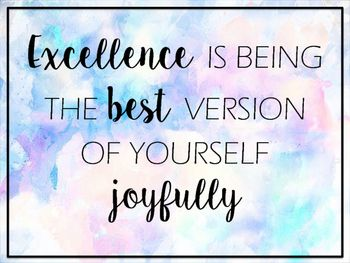 Sometimes you might feel the constant pressure to be better in all aspects of your life. Thus a small reminder that in your life (personal and school) displaying 'Excellence' is just to be the best version of yourself!A quote that you can print for your desk or work area.