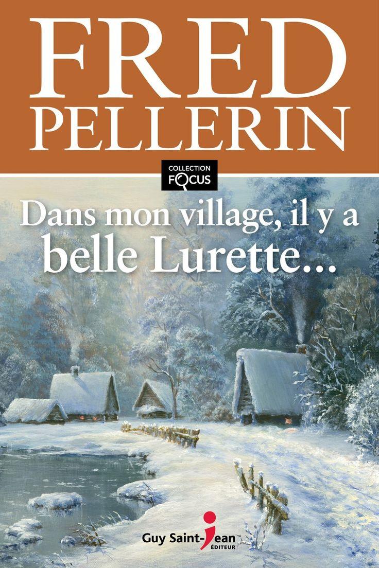 Dans mon village, il y a belle Lurette... - Fred Pellerin - 200 pages, Couverture souple - Série / Collection : Focus -  Référence : 902385 #Livre #Lecture #Quebec #Roman #Cadeau