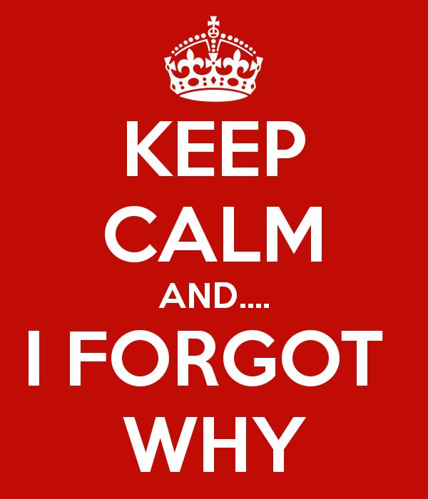 'KEEP CALM AND.... I FORGOT  WHY' Poster