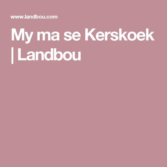 My ma se Kerskoek | Landbou