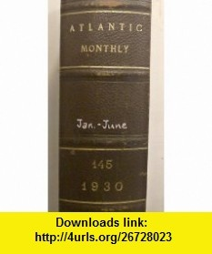 The Atlantic Monthly, a Magazine of Literature, Science, Art and Politics, Bound Volume Jan-June 1930 (Volume 145) Reinhold Niebuhr, Arnold J Toynbee, Various ,   ,  , ASIN: B005SU3ZD6 , tutorials , pdf , ebook , torrent , downloads , rapidshare , filesonic , hotfile , megaupload , fileserve