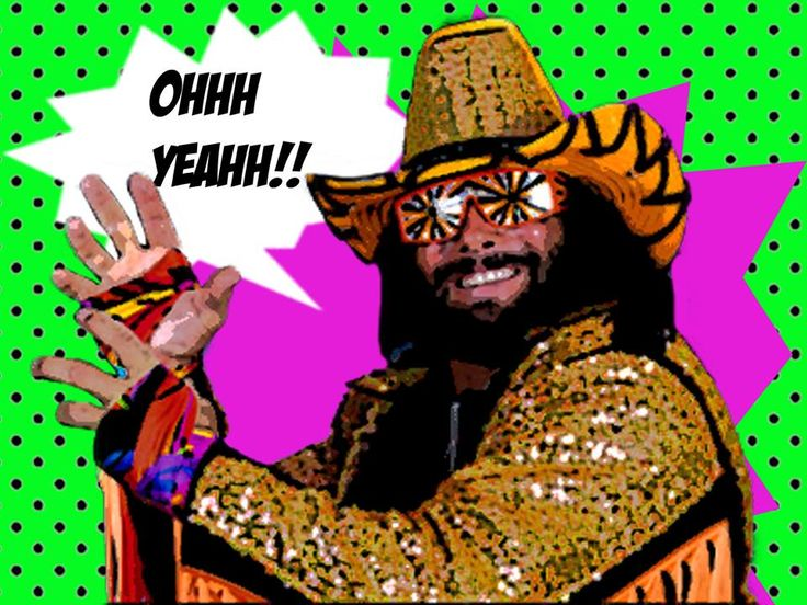 Macho Man Randy Savage Print OHHH YEAHHH!!!!!!! | Deadly Z ...