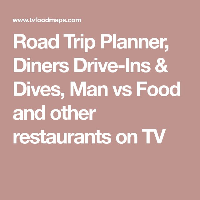 Road Trip Planner, Diners Drive-Ins & Dives, Man vs Food and other restaurants on TV