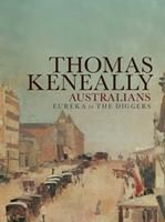Australians Eureka to the diggers  by Thomas Keneally