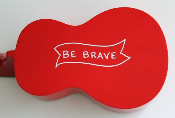 Be brave! Simple design, important message. Red soprano hand-painted Mahalo ukulele by UkuLeeShee. $70.00 CDN on Etsy