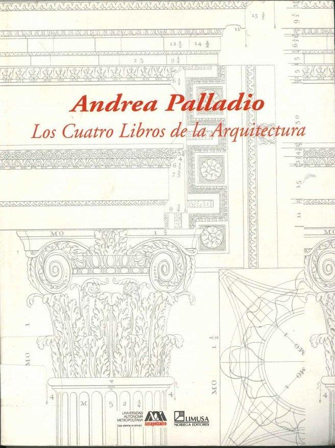 Palladio, Andrea. Los cuatro libros de la arquitectura.  1ª ed. México: Limusa, 2005. ISBN: 968-18-6560-X