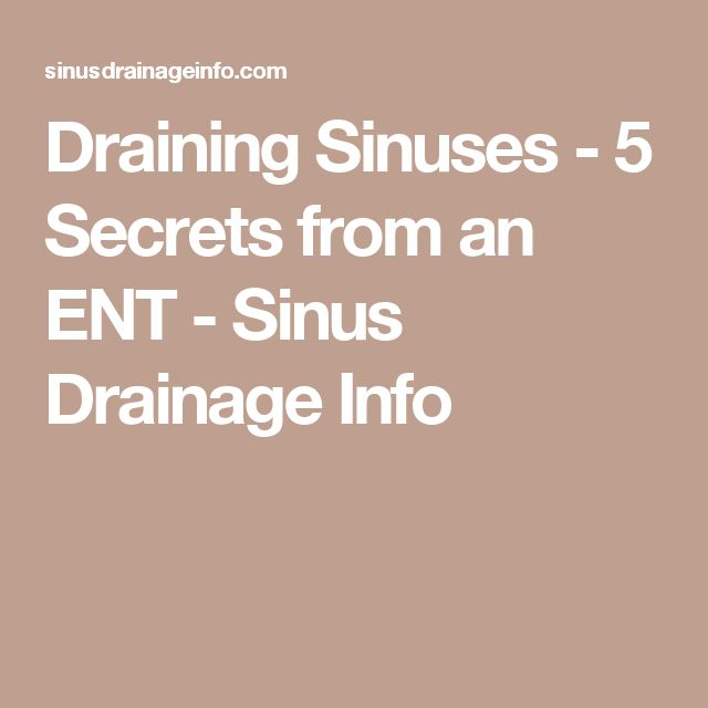 Draining Sinuses - 5 Secrets from an ENT - Sinus Drainage Info