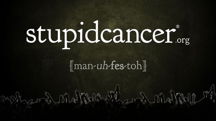 """The Stupid Cancer Manifesto 