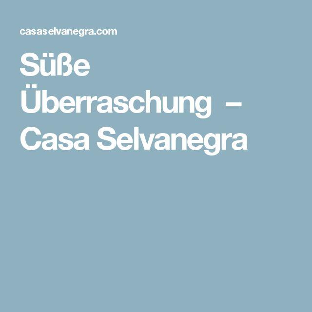 Süße Überraschung – Casa Selvanegra