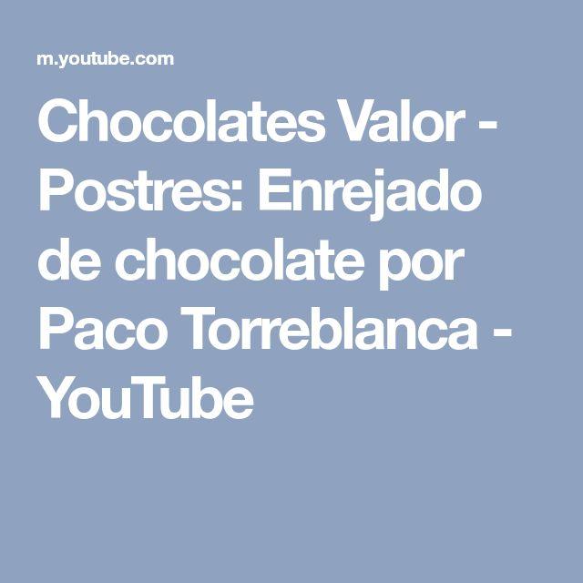 Chocolates Valor - Postres: Enrejado de chocolate por Paco Torreblanca - YouTube