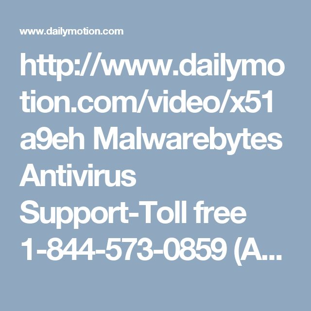 http://www.dailymotion.com/video/x51a9eh Malwarebytes Antivirus Support-Toll free 1-844-573-0859 (AUS), 0-808-189-0272(UK), 1-800-294-5907(USA/Canada) https://www.globaltechsquad.com/malwarebytes-antivirus-support/