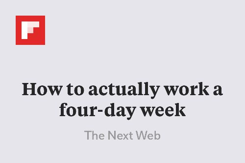 How to actually work a four-day week http://flip.it/GgWFO