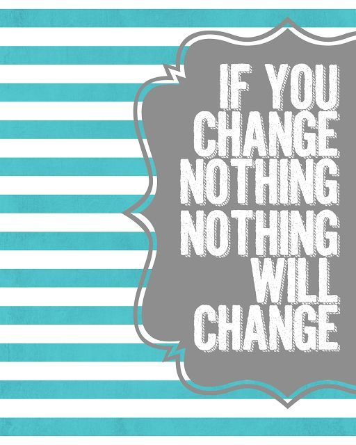 If you change nothing nothing will change - free printable  - landeelu.com
