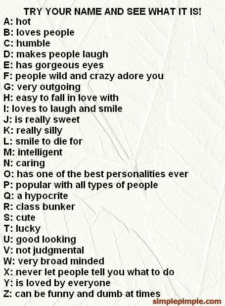 What your name means based on this table? I am Really Silly, Hot, I Have A Smile To Die For, I Have Gorgeous Eyes, and I'm Loved By Everyone! :D lol