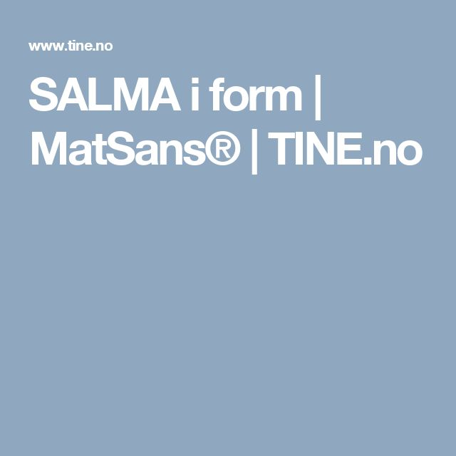 SALMA i form | MatSans® | TINE.no