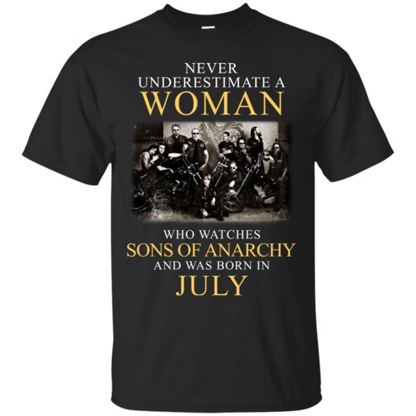 Woman T shirts Who Watches Sons Of Anarchy Born In July Hoodies Sweatshirts