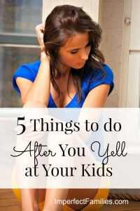 You just yelled at your kids. Now what? Here are 5 Things to do After You Yell at Your Kids. www.imperfectfamilies.com