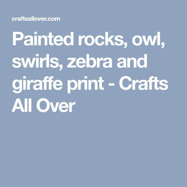 Painted rocks, owl, swirls, zebra and giraffe print - Crafts All Over
