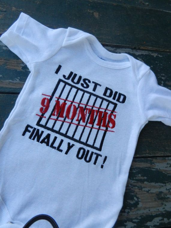I just did 9 months, embroidered Shirt- Jail Bodysuit - Newborn Clothes - Baby Shower Gift - Funny Baby Sayings - Infant Bodysuit on Etsy, $18.00