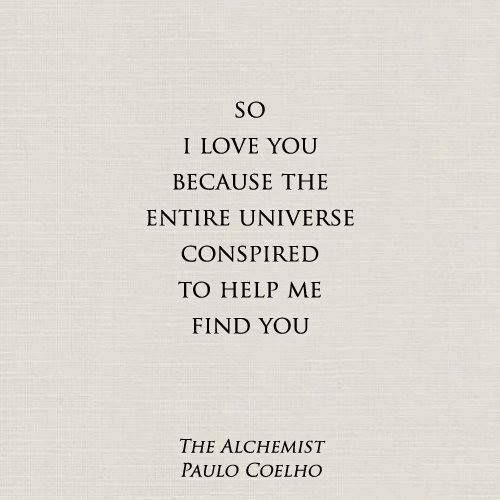 because the entire universe conspired to help me find you...one of my fave books.