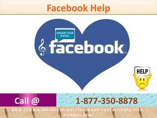 Want Quality Facebook Help 1-877-350-8878? Try it now!Despite its exciting &mind-blowing features, Facebook issues can also being encountered by the users. If you are one of them, dial Facebook Help 1-877-350-8878 where you will be redirected to our team who will let you know about the solution. http://www.monktech.net/facebook-contact-help-line-number.html