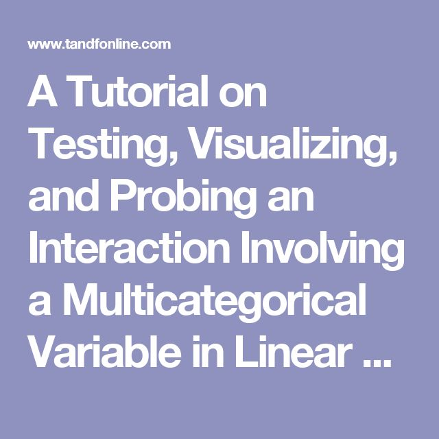 A Tutorial on Testing, Visualizing, and Probing an Interaction Involving a Multicategorical Variable in Linear Regression Analysis: Communication Methods and Measures: Vol 0, No 0