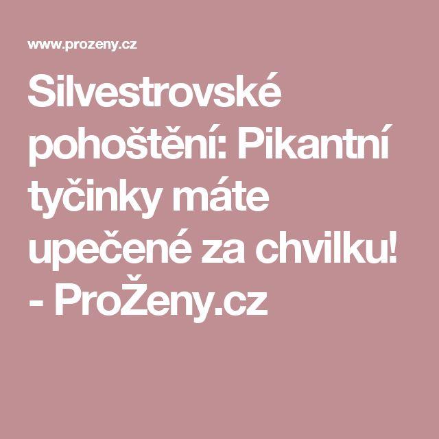 Silvestrovské pohoštění: Pikantní tyčinky máte upečené za chvilku! - ProŽeny.cz