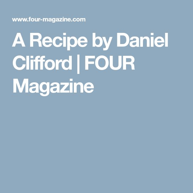 A Recipe by Daniel Clifford | FOUR Magazine