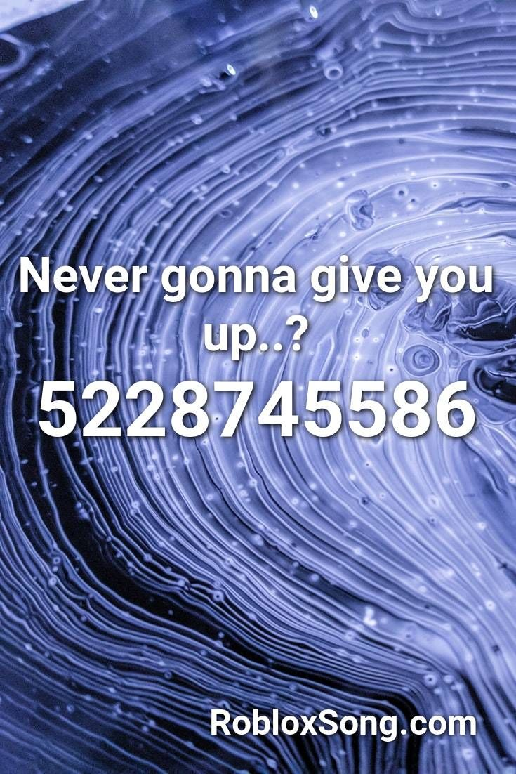 Never Gonna Give You Up Roblox Id Roblox Music Codes In 2021 Songs Roblox Death Sound Roblox