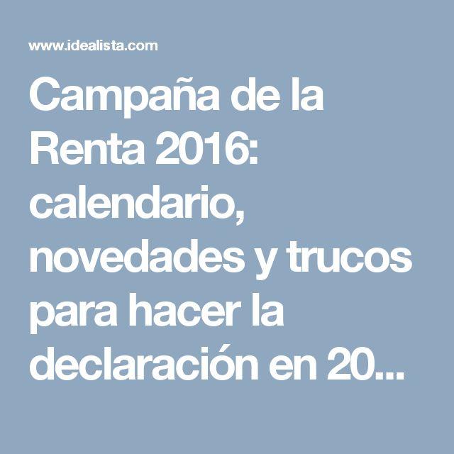 Campaña de la Renta 2016: calendario, novedades y trucos para hacer la declaración en 2017 — idealista/news