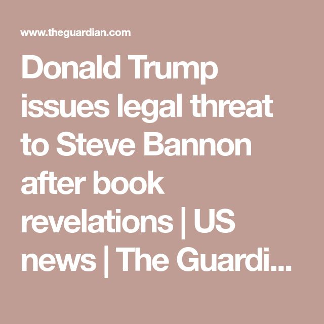 Donald Trump issues legal threat to Steve Bannon after book revelations | US news | The Guardian