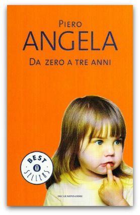 """""""Da zero a tre anni"""" - Piero Angela. Un grande classico, tra prove empiriche e utopie"""