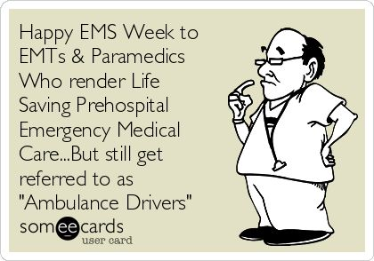 "Happy EMS Week to Paramedics and EMT's who provide Lifesaving Prehospital Emergency Medical care...but are still referred to as just ""Ambulance Drivers"" 
