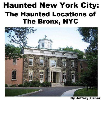 Haunted Places In Galway New York: Haunted New York City: The Haunted Locations Of The Bronx