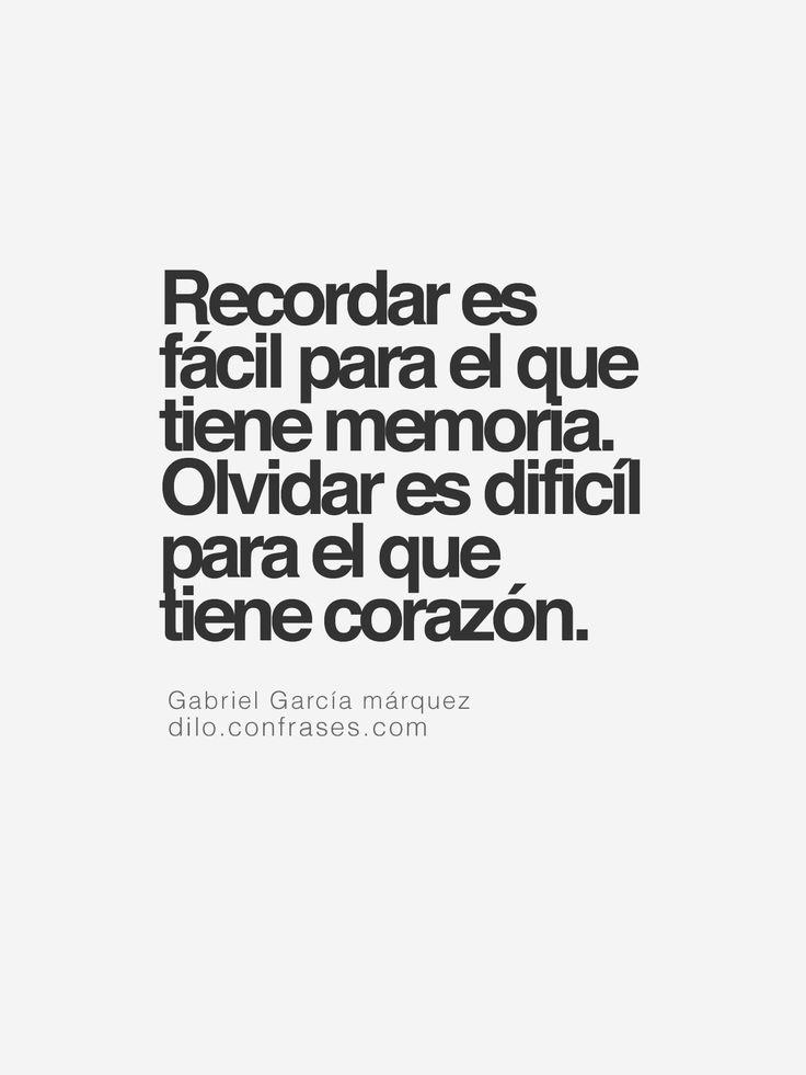 """""""Recordar es fácil para el que tiene memoria. Olvidar es dificíl para el que tiene corazón."""" -Gabriel García márquez"""