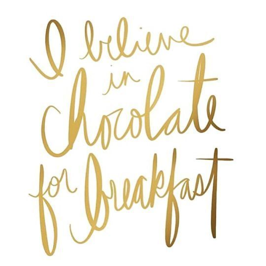 I believe in chocolate for breakfast.