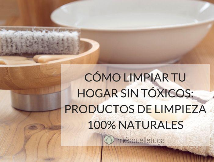 CÓMO LIMPIAR TU HOGAR SIN TÓXICOS: PRODUCTOS DE LIMPIEZA 100% NATURALES