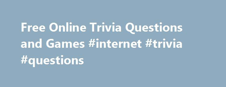 Free Online Trivia Questions and Games #internet #trivia #questions http://virginia-beach.remmont.com/free-online-trivia-questions-and-games-internet-trivia-questions/  # Free Online Trivia Questions and Games Play internet trivia, answer surveys and test your mental acuity. Get Paid for your Personal Opinion How would you like to earn easy money just for filling in short surveys? This is your chance to starting making money online just for letting your opinion be known. What's your IQ score…