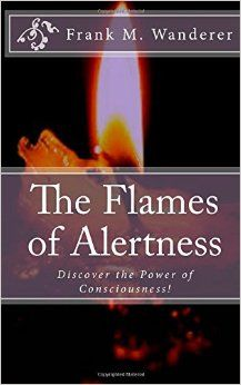 FREE EBOOK, excerpt Click to read: http://issuu.com/theconsciousness/docs/fmw-theflamesofalertness-demo