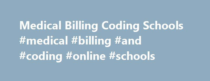Medical Billing Coding Schools #medical #billing #and #coding #online #schools http://uganda.remmont.com/medical-billing-coding-schools-medical-billing-and-coding-online-schools/  # Medical Billing Coding Schools Online medical billing coding schools make education more affordable. When it comes to medical billing coding schools, online education has some serious advantages over courses in traditional schools. Studies with online medical billing coding schools are more flexible – you don t…