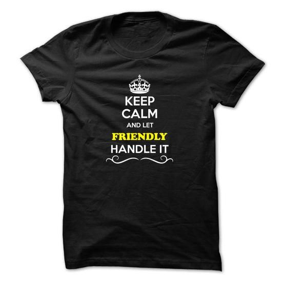 Keep Calm and Let FRIENDLY Handle it - #mens #the first tee. ORDER HERE => https://www.sunfrog.com/LifeStyle/Keep-Calm-and-Let-FRIENDLY-Handle-it.html?60505