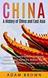 Free Kindle Book -   China: A History of China and East Asia: Ancient China, Economy, Communism, Capitalism, Culture, Martial Arts, Medicine, Military, People including Mao ... China, Communism, Capitalism, Economy)